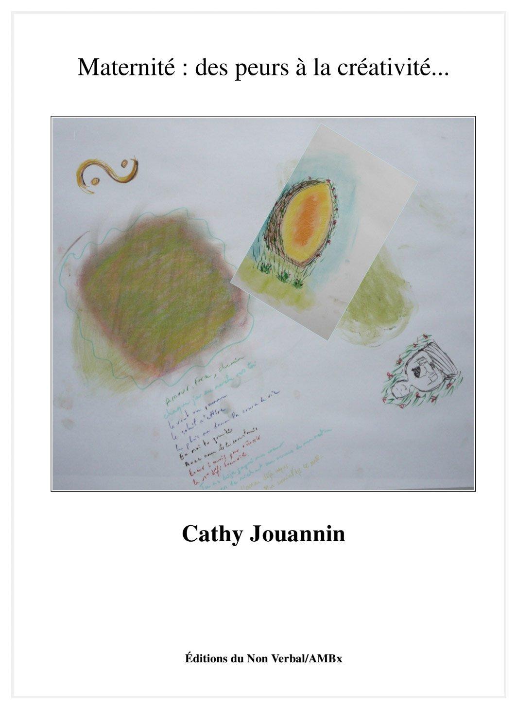 Maternité : des peurs à la créativité. / Cathy JOUANNIN